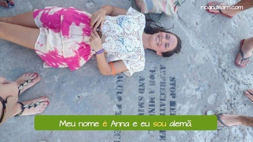 Exemplo com os verbos para se apresentar: Meu nome é Anna e eu sou alemã.