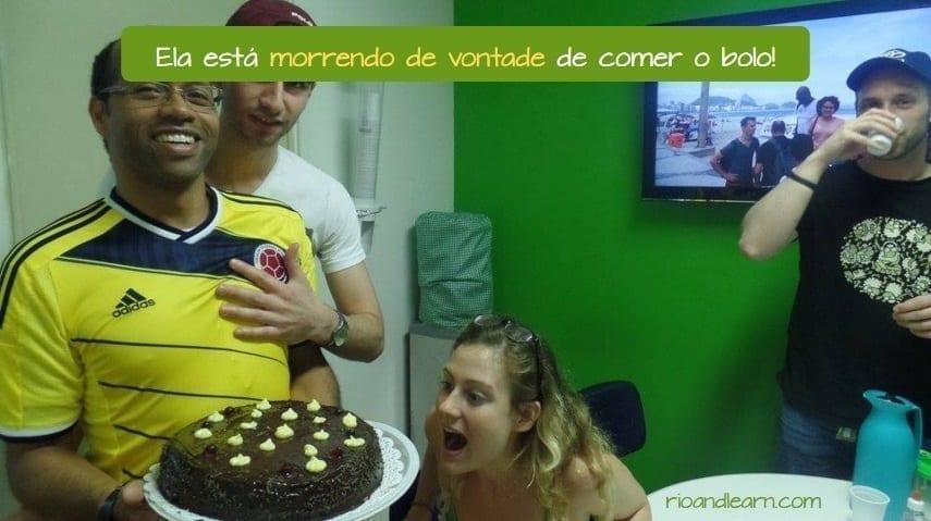 Morrer in Portuguese. Ele está morrendo de vontade de comer o bolo.