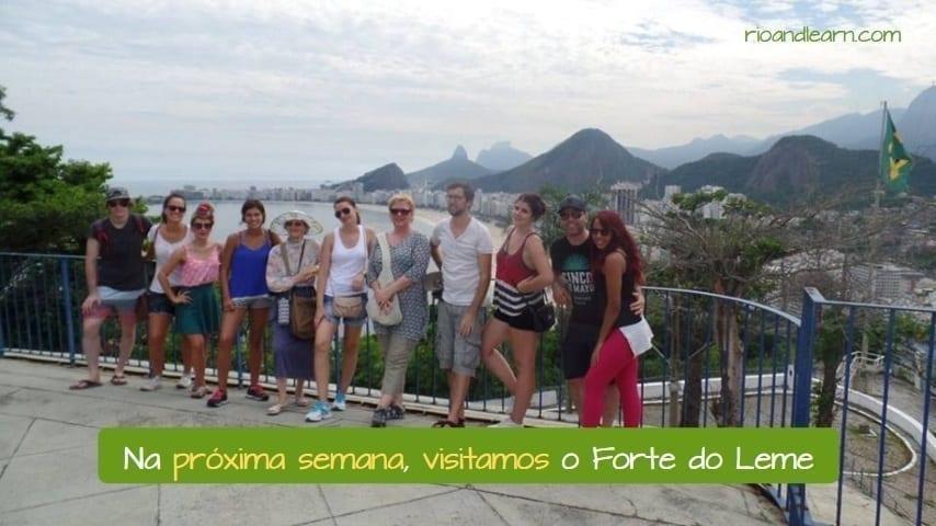 Present as Future in Portuguese: Na próxima semana, visitamos o Forte do Leme.