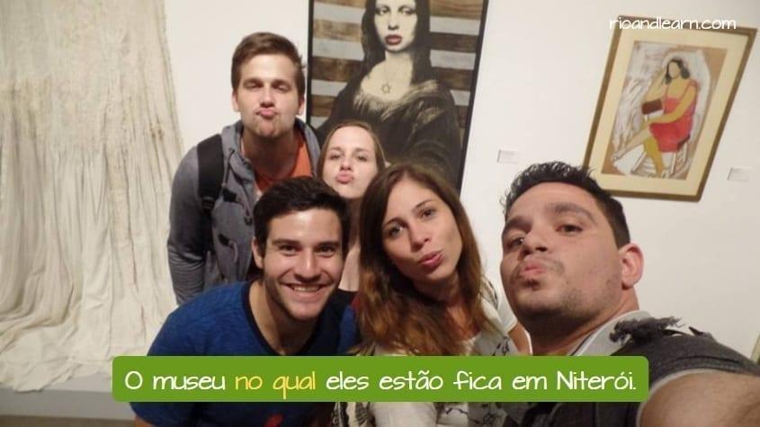 Exemplo de Pronomes relativos em Português: O museu no qual eles estão fica em Niterói.