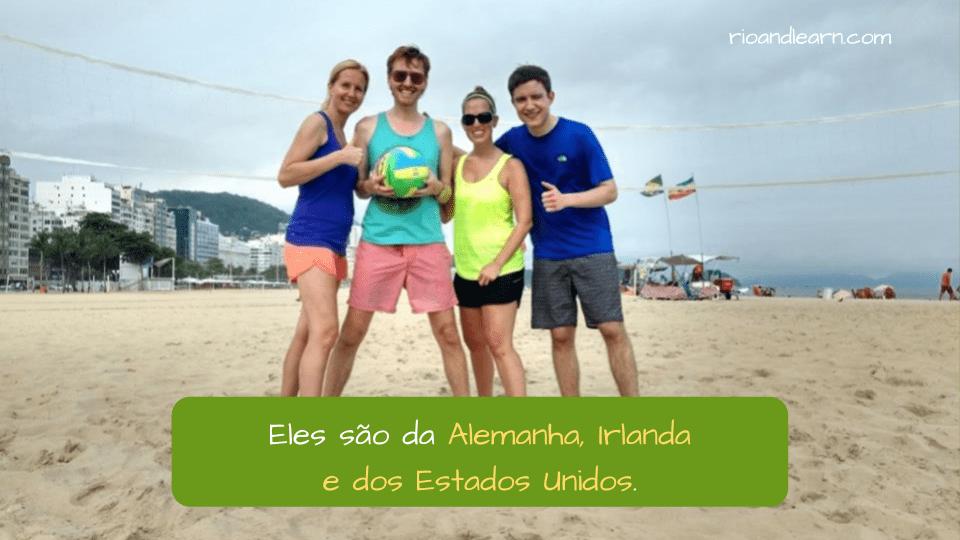Ejemplo de Países en Portugués: Eles são da Alemanha, Irlanda e dos Estados Unidos.