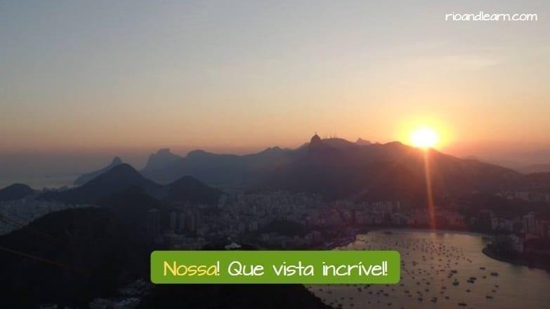 Nossa in Portuguese example: Nossa! Que vista incrível! Wow, what an incredible view!