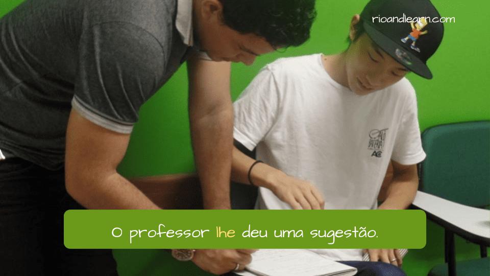Lhe Portuguese meaning. Example: O professor lhe deu uma sugestão. The teacher gave you a suggestion.