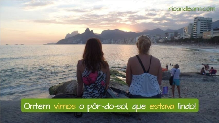portuguese past tense exercises example: Ontem, vimos o pôr do sol, que estava lindo.