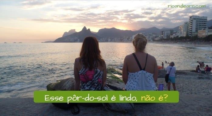 Perguntas de confirmação em português. Esse pôr-do-sol é lindo, não é?
