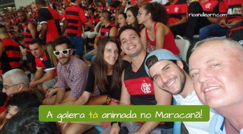 Ejemplo con la palabra tá en portugués: A galera tá animada no Maracanã.