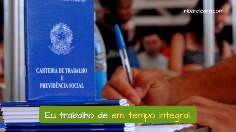Employment Schemes in Brazil. Eu trabalho em tempo integral.