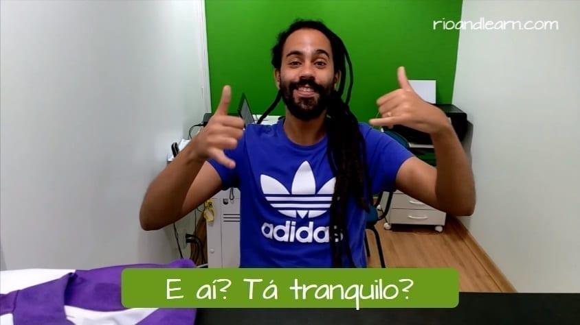 what does tá tranquilo tá favorável mean. E aí? Tá tranquilo?