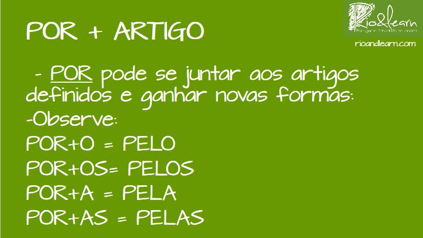 Por in Portuguese: Contraction por + article: por + o = pelo, por + os = pelos, por + a = pela, por + as = pelas.