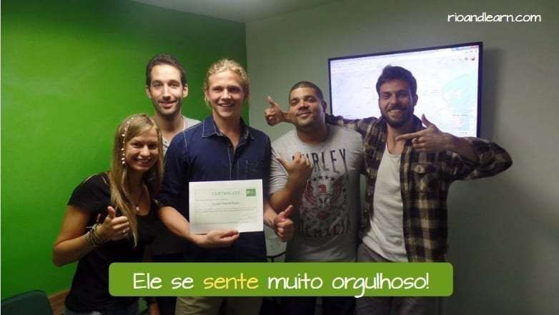 Example with the verb feel in Portuguese using the Conjugation Sentir in Portuguese:Ele se sente muito orgulhoso!