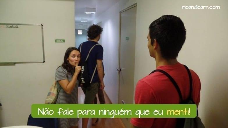 Mentir conjugation in Portuguese. Example: Não fale para ninguém que eu menti!
