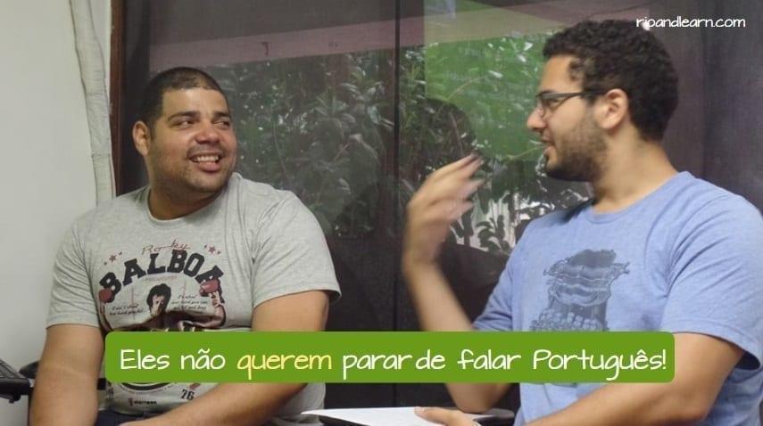 Ejemplo de conjugación del verbo querer en portugués: Eles não querem parar de falar Português.