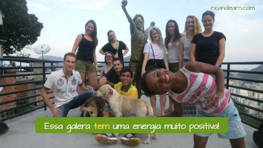 Example with the conjugation of the Verb Ter in Portuguese. Essa galera tem uma energia muito positiva!