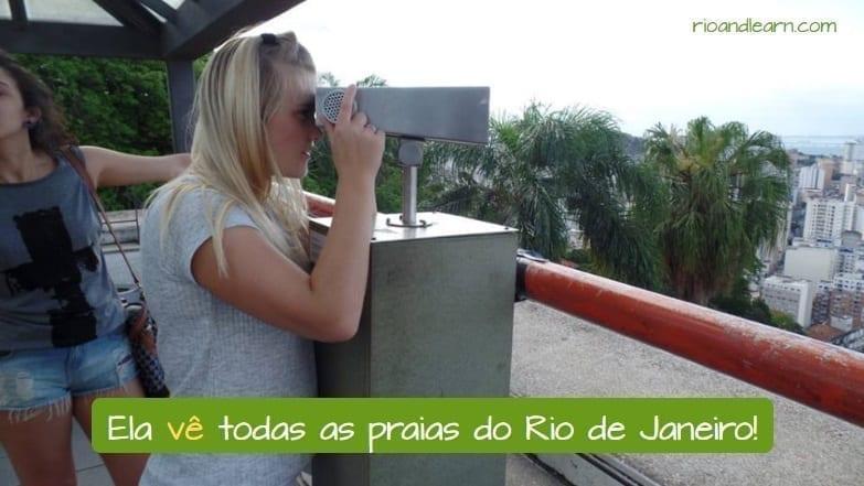 Ejemplo con la conjugación del verbo ver en portugués: Ela vê todas as praias do Rio de Janeiro.