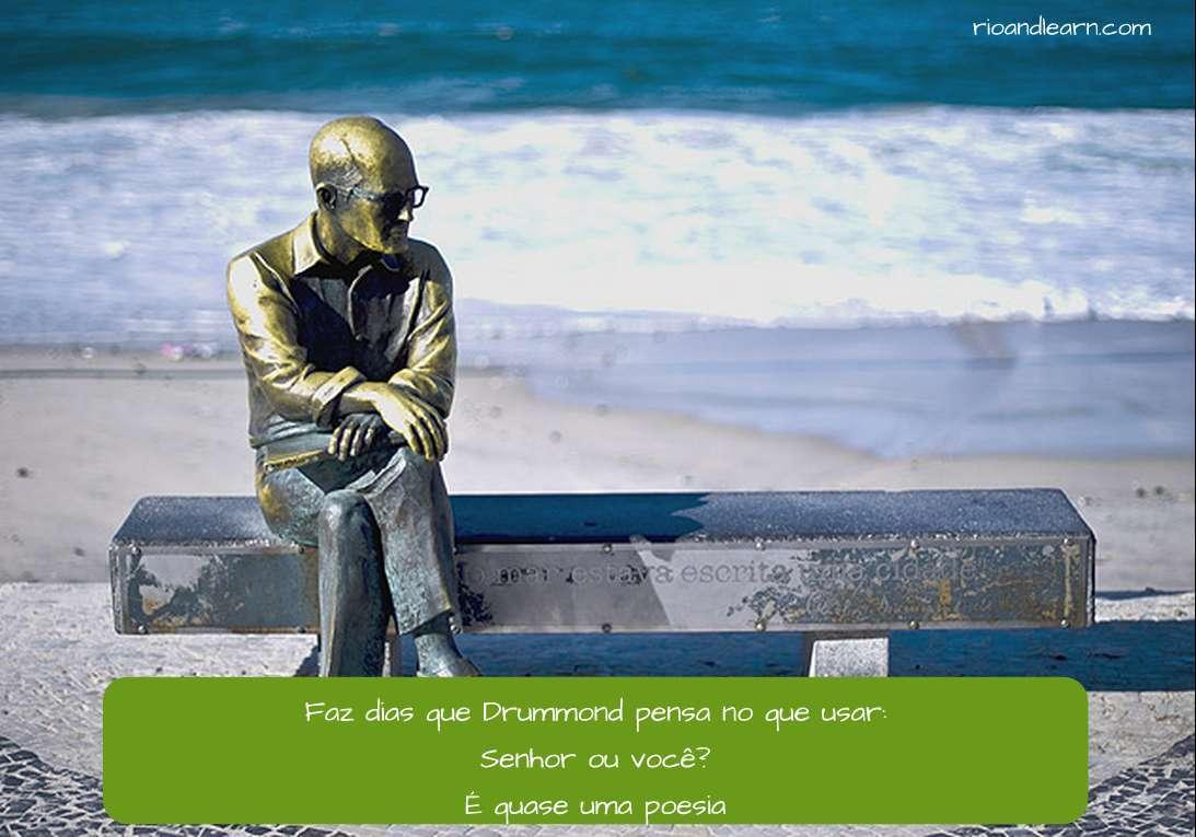 Senhor e você en portugués: Faz dias que Drummond pensa no que usar: Senhor ou você? É quase uma poesia.
