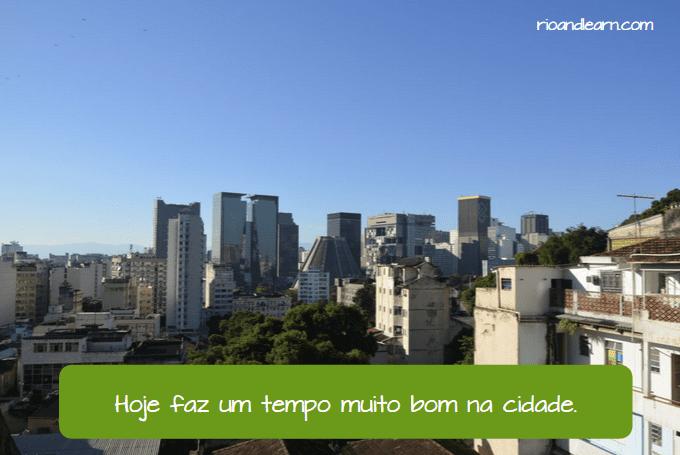 Fazer in the Present Tense in Portuguese: Hoje faz um tempo muito bom na cidade.