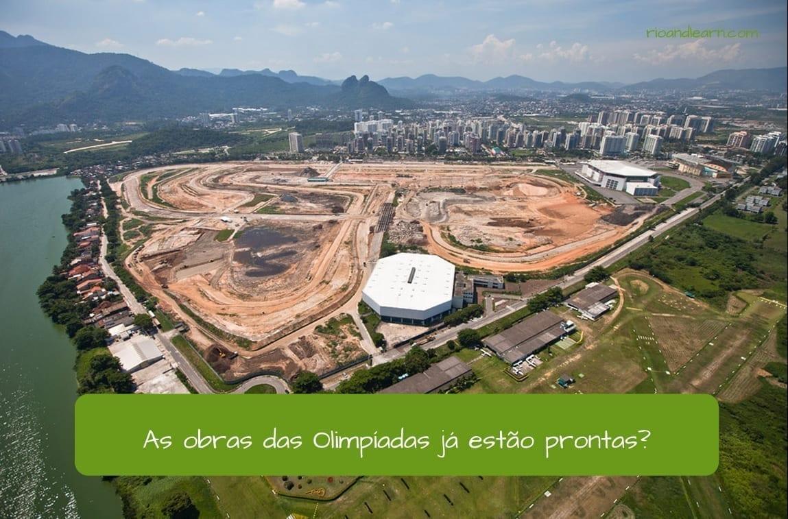 Já in Portuguese. As obras das Olimpíadas já estão prontas?