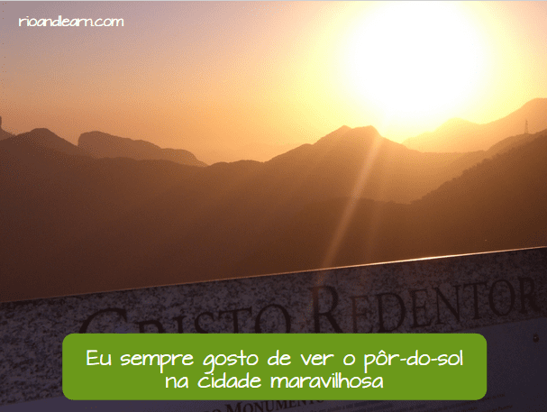 Adverbs of Frequency in Portuguese. Eu sempre gosto de o pôr-do-sol na Cidade Maravilhosa.
